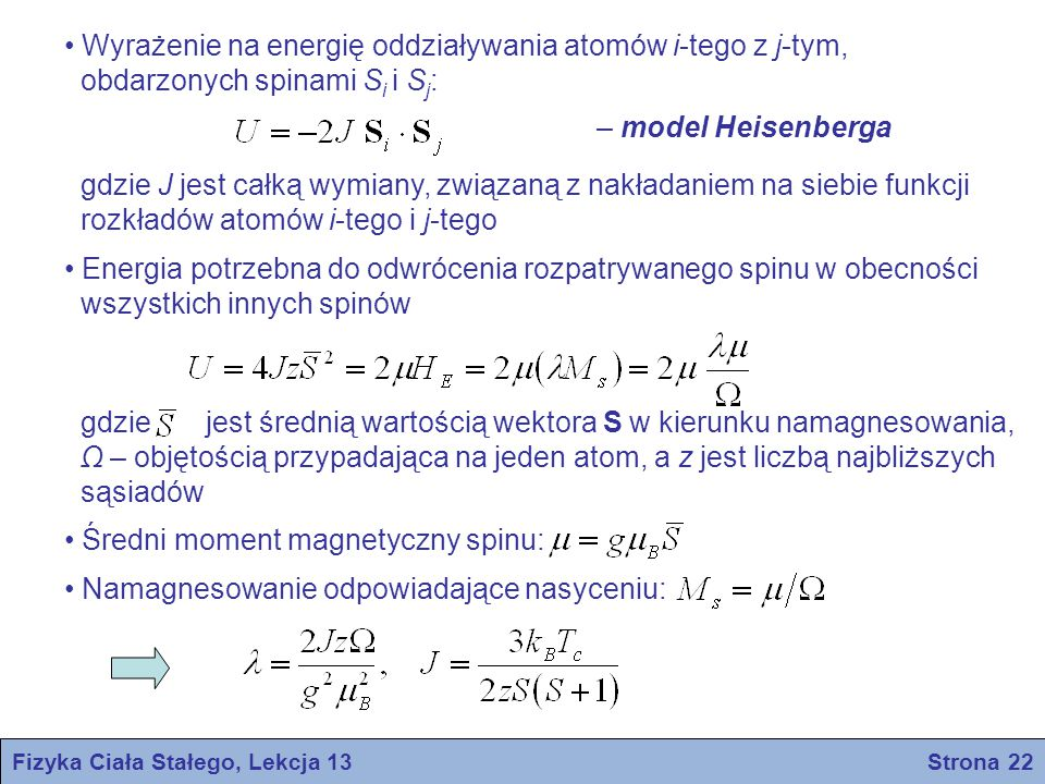 Fizyka Ciała Stałego, Lekcja 13 Strona 22 Wyrażenie na energię oddziaływania atomów i-tego z j-tym, obdarzonych spinami S i i S j : gdzie J jest całką
