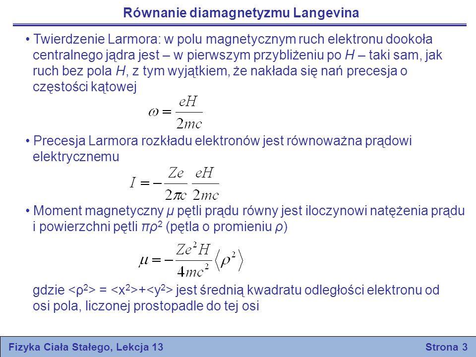 Równanie diamagnetyzmu Langevina Twierdzenie Larmora: w polu magnetycznym ruch elektronu dookoła centralnego jądra jest – w pierwszym przybliżeniu po