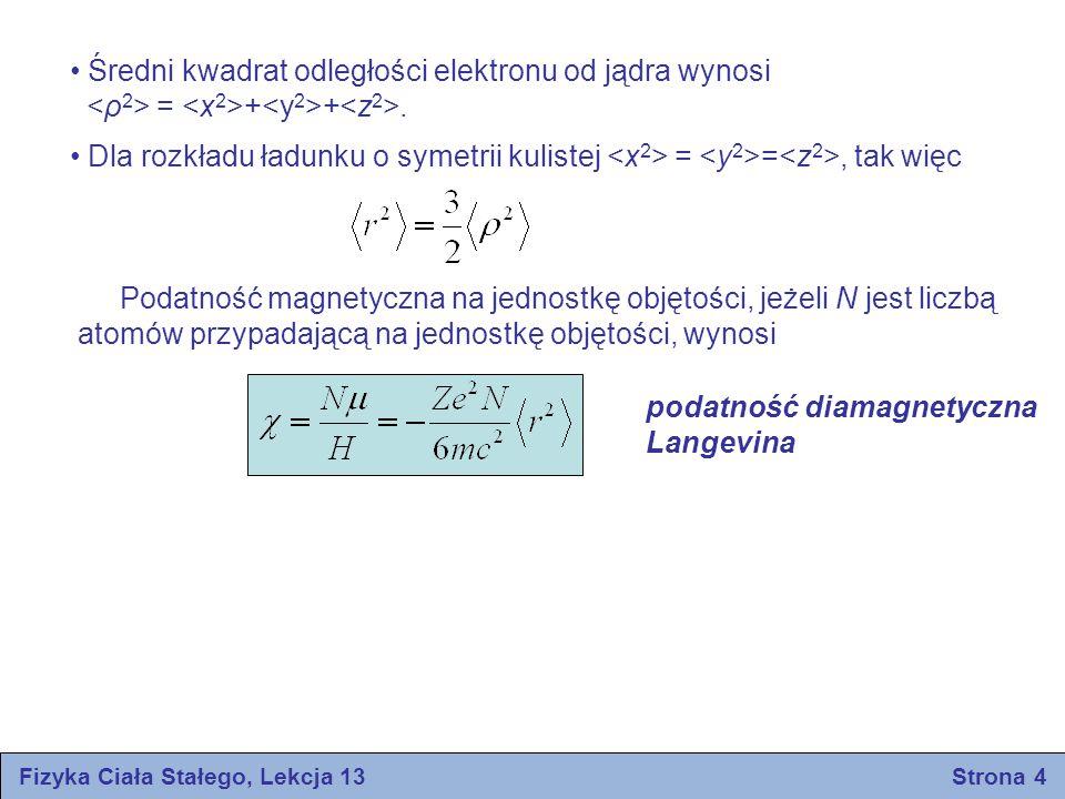 Średni kwadrat odległości elektronu od jądra wynosi = + +. Dla rozkładu ładunku o symetrii kulistej = =, tak więc Podatność magnetyczna na jednostkę o