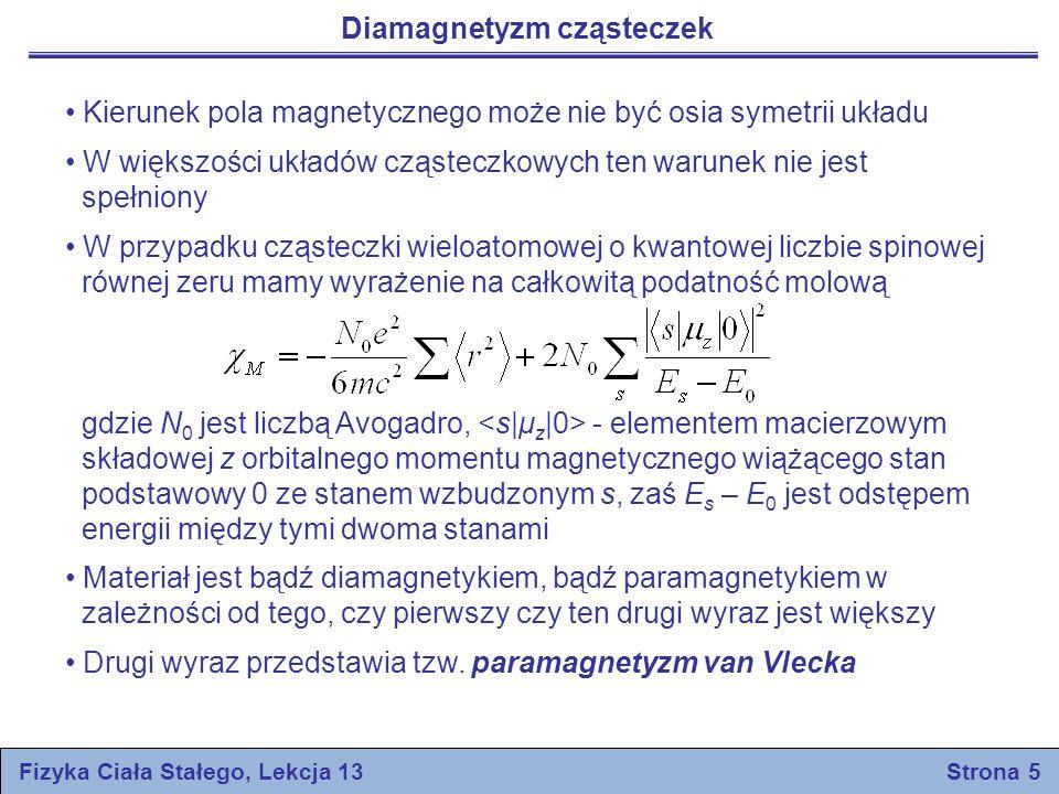 Diamagnetyzm cząsteczek Kierunek pola magnetycznego może nie być osia symetrii układu W większości układów cząsteczkowych ten warunek nie jest spełnio