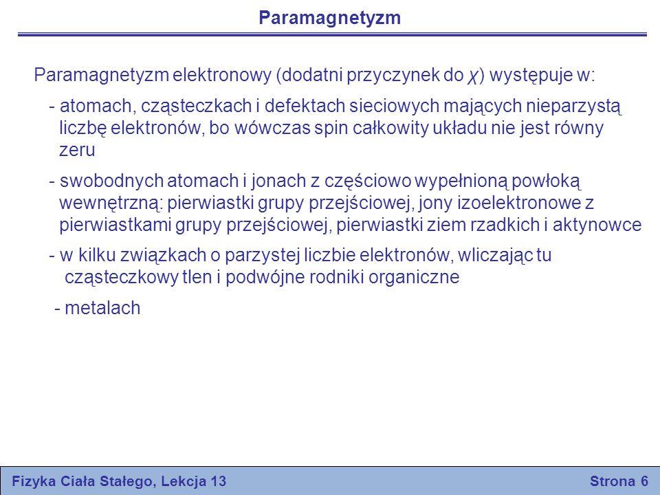 Paramagnetyzm Fizyka Ciała Stałego, Lekcja 13 Strona 6 Paramagnetyzm elektronowy (dodatni przyczynek do χ) występuje w: - atomach, cząsteczkach i defe