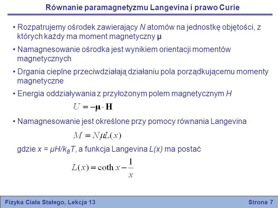 Równanie paramagnetyzmu Langevina i prawo Curie Fizyka Ciała Stałego, Lekcja 13 Strona 7 Rozpatrujemy ośrodek zawierający N atomów na jednostkę objęto