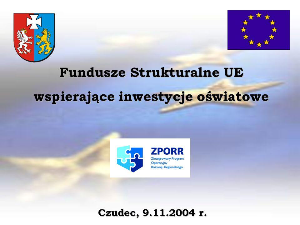 Fundusze Strukturalne UE wspierające inwestycje oświatowe Czudec, 9.11.2004 r.