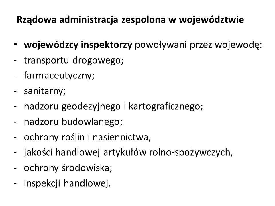 Rządowa administracja zespolona w województwie wojewódzcy inspektorzy powoływani przez wojewodę: -transportu drogowego; -farmaceutyczny; -sanitarny; -