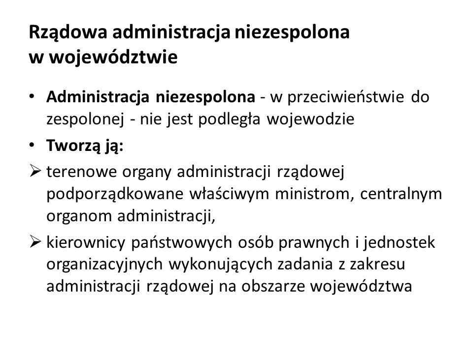 Rządowa administracja niezespolona w województwie Administracja niezespolona - w przeciwieństwie do zespolonej - nie jest podległa wojewodzie Tworzą j