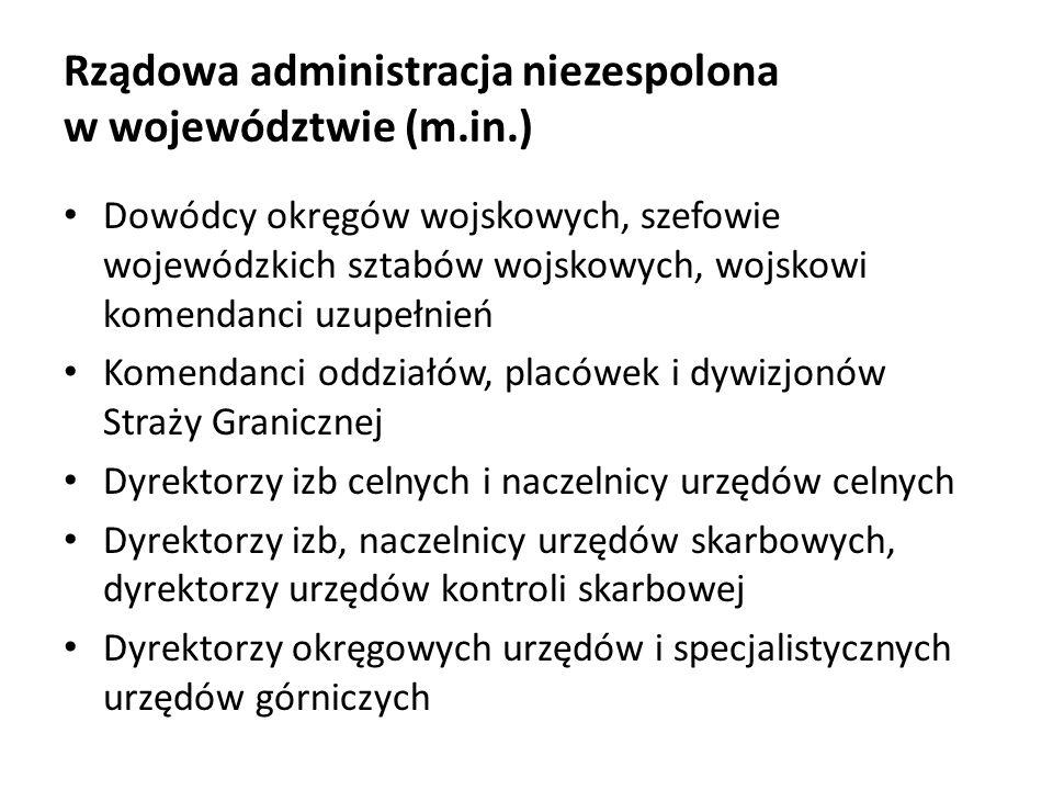 Rządowa administracja niezespolona w województwie (m.in.) Dowódcy okręgów wojskowych, szefowie wojewódzkich sztabów wojskowych, wojskowi komendanci uz