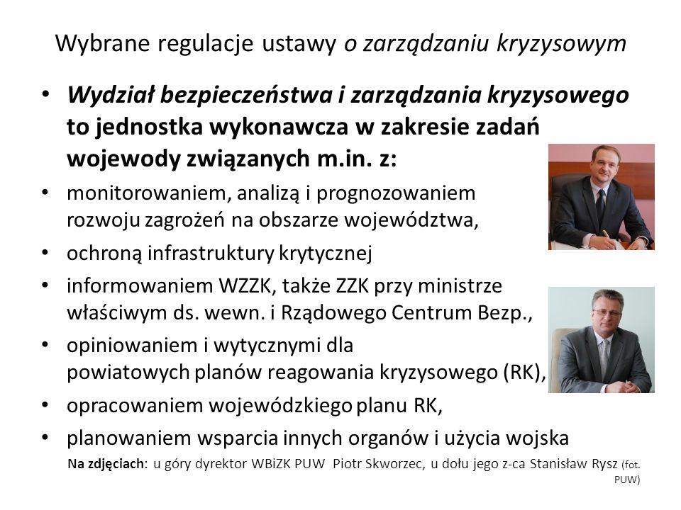 Wybrane regulacje ustawy o zarządzaniu kryzysowym Wydział bezpieczeństwa i zarządzania kryzysowego to jednostka wykonawcza w zakresie zadań wojewody z