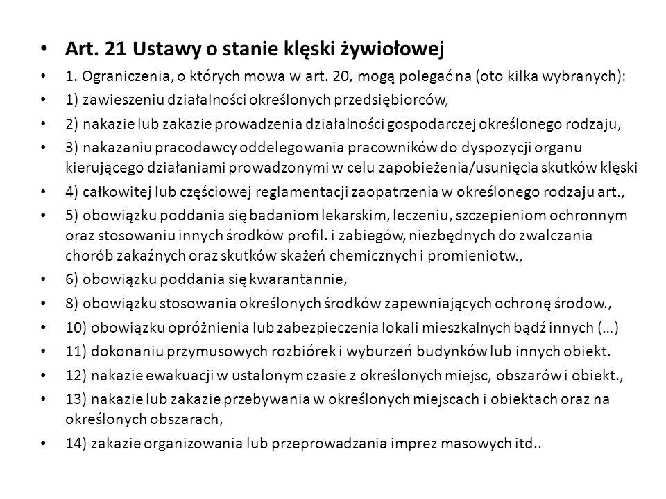 Art. 21 Ustawy o stanie klęski żywiołowej 1. Ograniczenia, o których mowa w art. 20, mogą polegać na (oto kilka wybranych): 1) zawieszeniu działalnośc