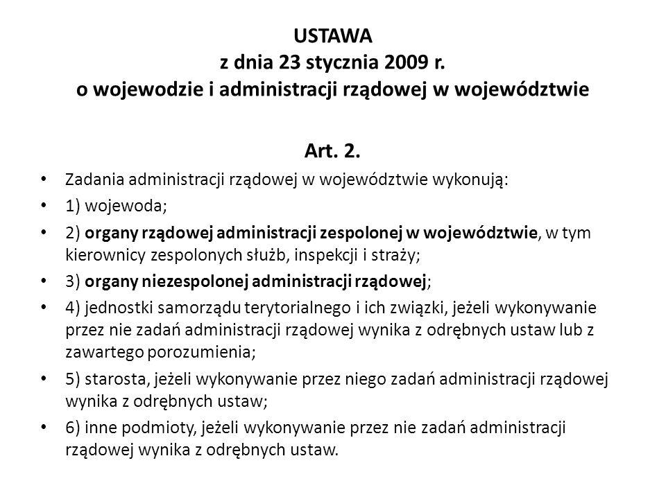 USTAWA z dnia 23 stycznia 2009 r. o wojewodzie i administracji rządowej w województwie Art. 2. Zadania administracji rządowej w województwie wykonują: