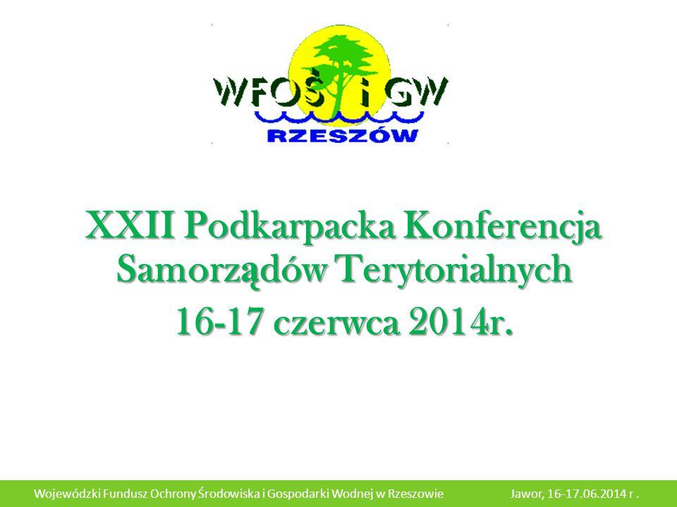22 Wojewódzki Fundusz Ochrony Środowiska i Gospodarki Wodnej w Rzeszowie Jawor, 16-17.06.2014 r.