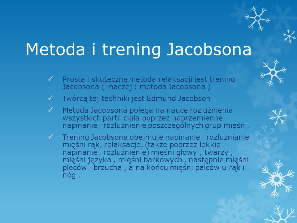Metoda i trening Jacobsona Prostą i skuteczną metodą relaksacji jest trening Jacobsona ( inaczej : metoda Jacobsona ) Twórcą tej techniki jest Edmund