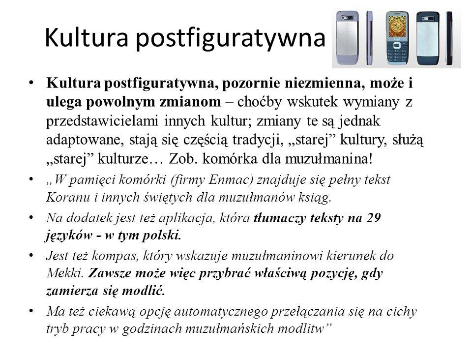 """Kultura postfiguratywna Kultura postfiguratywna, pozornie niezmienna, może i ulega powolnym zmianom – choćby wskutek wymiany z przedstawicielami innych kultur; zmiany te są jednak adaptowane, stają się częścią tradycji, """"starej kultury, służą """"starej kulturze… Zob."""