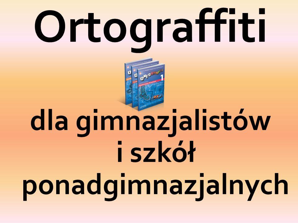 Ortograffiti dla gimnazjalistów i szkół ponadgimnazjalnych