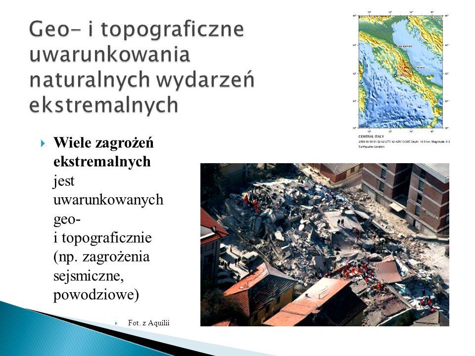  Wiele zagrożeń ekstremalnych jest uwarunkowanych geo- i topograficznie (np. zagrożenia sejsmiczne, powodziowe)  Fot. z Aquilii