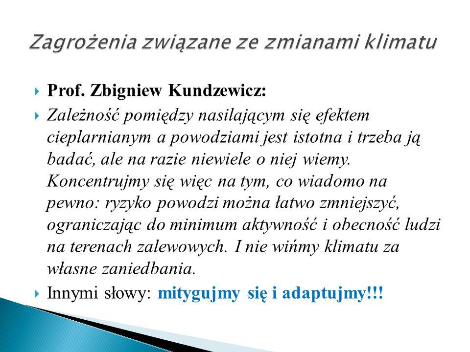  Prof. Zbigniew Kundzewicz:  Zależność pomiędzy nasilającym się efektem cieplarnianym a powodziami jest istotna i trzeba ją badać, ale na razie niew