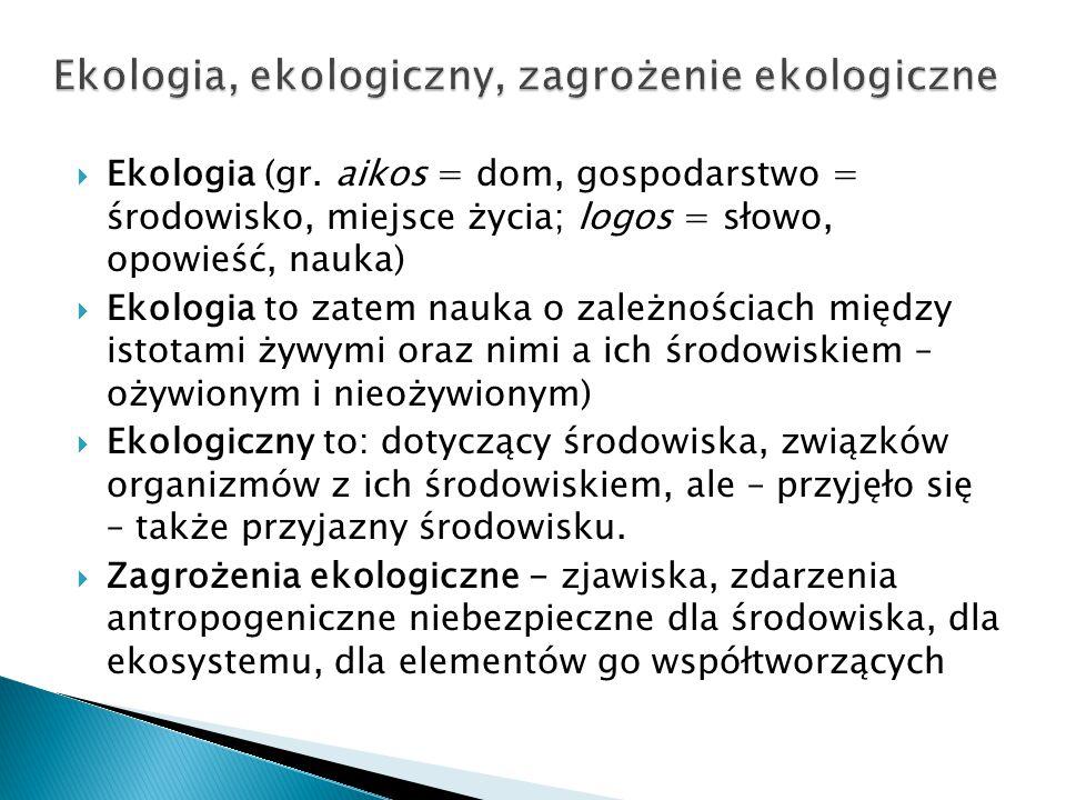  Ekologia (gr. aikos = dom, gospodarstwo = środowisko, miejsce życia; logos = słowo, opowieść, nauka)  Ekologia to zatem nauka o zależnościach międz