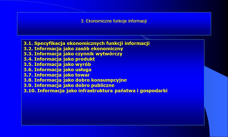 3. Ekonomiczne funkcje informacji 3.1. Specyfikacja ekonomicznych funkcji informacji 3.2. Informacja jako zasób ekonomiczny 3.3. Informacja jako czynn