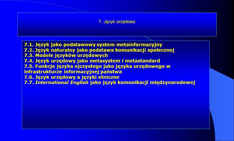 7. Język urzędowy 7.1. Język jako podstawowy system metainformacyjny 7.2. Język naturalny jako podstawa komunikacji społecznej 7.3. Modele języków urz