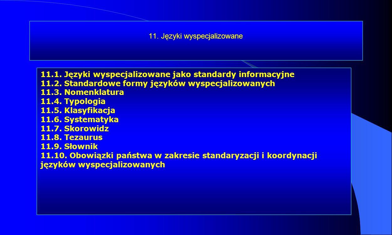 11. Języki wyspecjalizowane 11.1. Języki wyspecjalizowane jako standardy informacyjne 11.2. Standardowe formy języków wyspecjalizowanych 11.3. Nomenkl