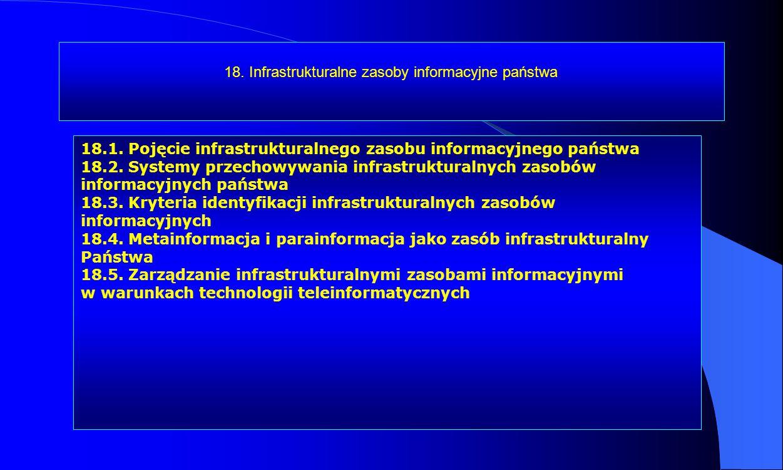 18. Infrastrukturalne zasoby informacyjne państwa 18.1. Pojęcie infrastrukturalnego zasobu informacyjnego państwa 18.2. Systemy przechowywania infrast