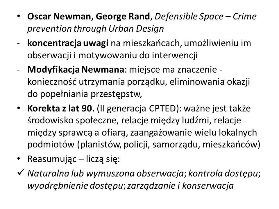 Oscar Newman, George Rand, Defensible Space – Crime prevention through Urban Design -koncentracja uwagi na mieszkańcach, umożliwieniu im obserwacji i