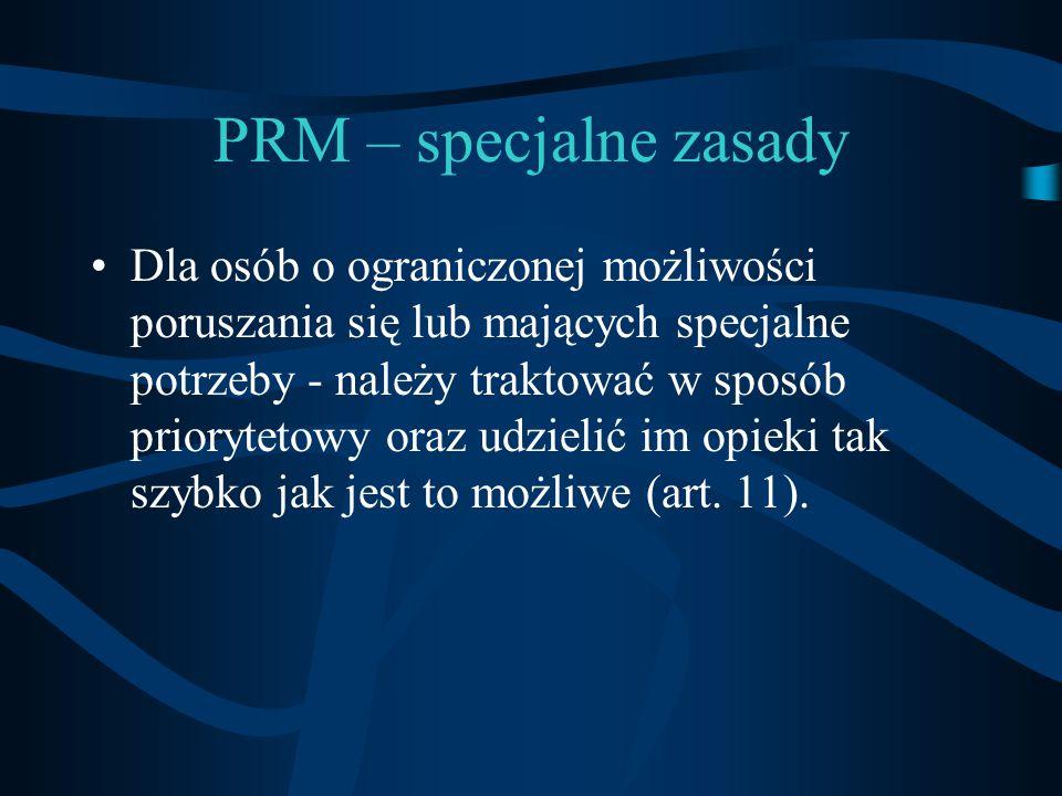 PRM – specjalne zasady Dla osób o ograniczonej możliwości poruszania się lub mających specjalne potrzeby - należy traktować w sposób priorytetowy oraz