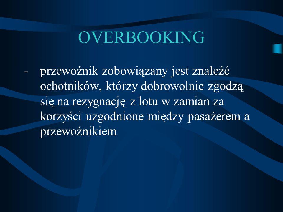 OVERBOOKING -przewoźnik zobowiązany jest znaleźć ochotników, którzy dobrowolnie zgodzą się na rezygnację z lotu w zamian za korzyści uzgodnione między