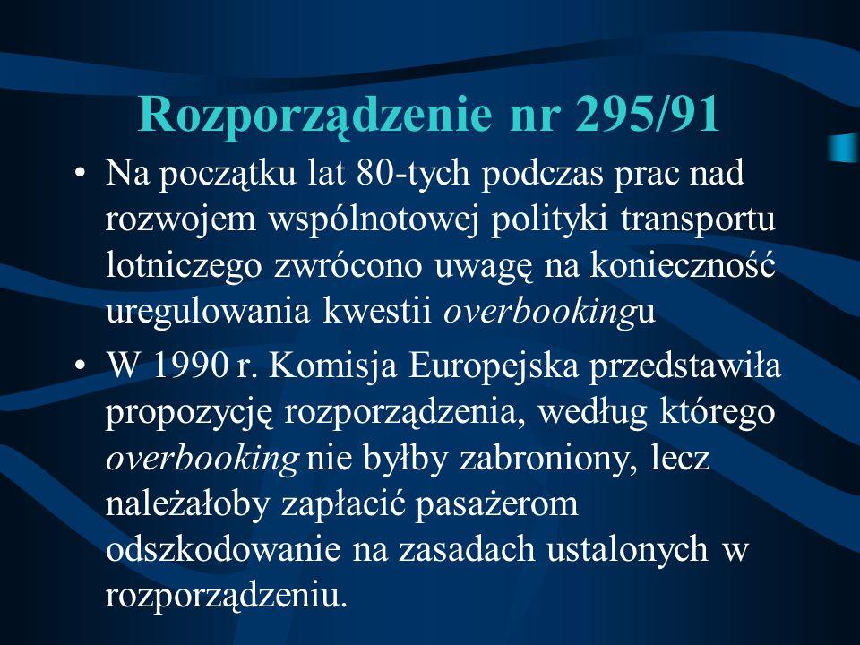 Rozporządzenie nr 295/91 Na początku lat 80-tych podczas prac nad rozwojem wspólnotowej polityki transportu lotniczego zwrócono uwagę na konieczność u