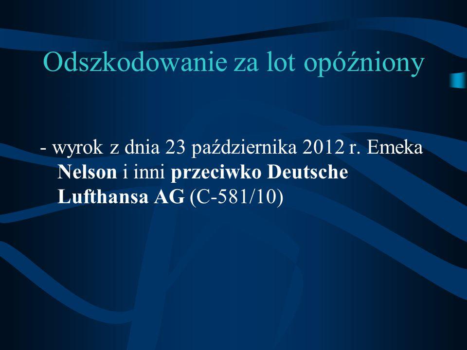 Odszkodowanie za lot opóźniony - wyrok z dnia 23 października 2012 r. Emeka Nelson i inni przeciwko Deutsche Lufthansa AG (C-581/10)
