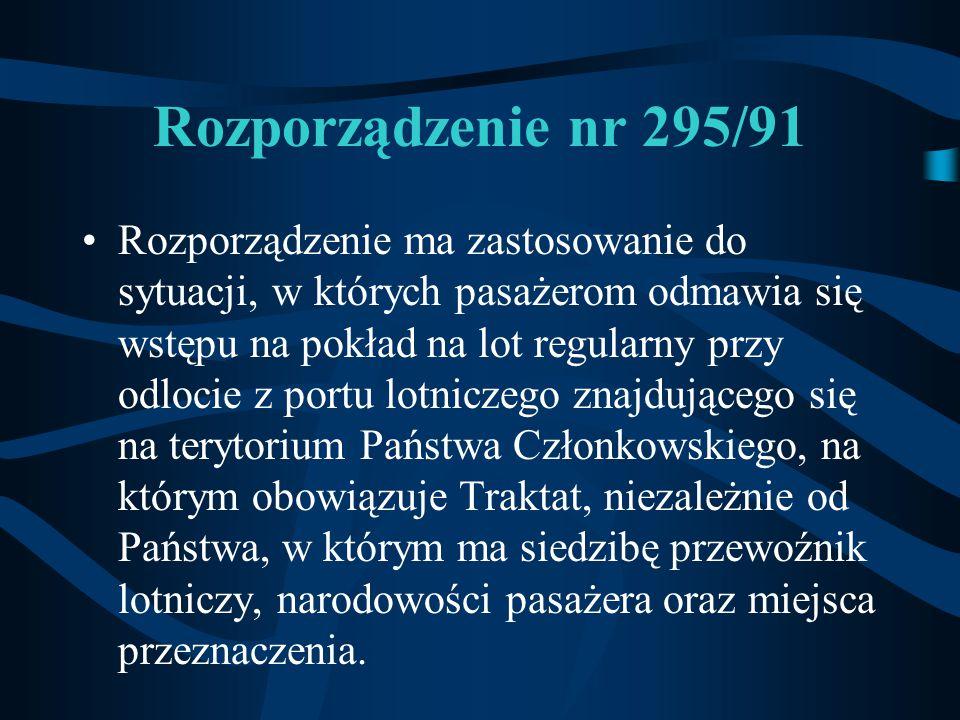 Rozporządzenie nr 295/91 Rozporządzenie ma zastosowanie do sytuacji, w których pasażerom odmawia się wstępu na pokład na lot regularny przy odlocie z