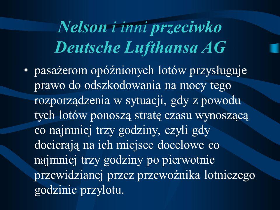 Nelson i inni przeciwko Deutsche Lufthansa AG pasażerom opóźnionych lotów przysługuje prawo do odszkodowania na mocy tego rozporządzenia w sytuacji, g