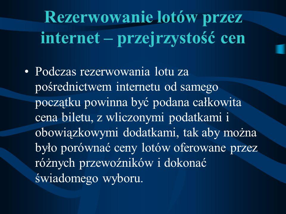 Rezerwowanie lotów przez internet – przejrzystość cen Podczas rezerwowania lotu za pośrednictwem internetu od samego początku powinna być podana całko