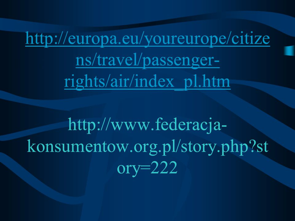 http://europa.eu/youreurope/citize ns/travel/passenger- rights/air/index_pl.htm http://europa.eu/youreurope/citize ns/travel/passenger- rights/air/ind