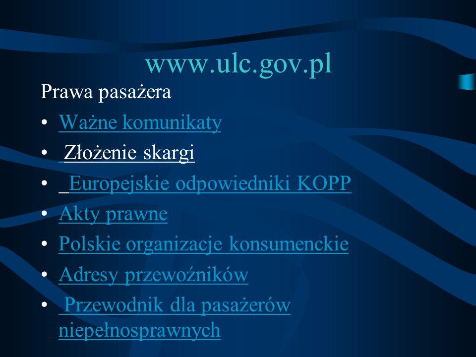 www.ulc.gov.pl Prawa pasażera Ważne komunikaty Złożenie skargi Europejskie odpowiedniki KOPP Akty prawne Polskie organizacje konsumenckie Adresy przew