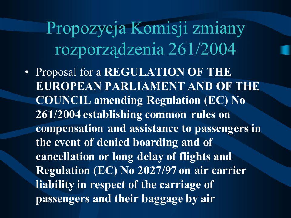 Propozycja Komisji zmiany rozporządzenia 261/2004 Proposal for a REGULATION OF THE EUROPEAN PARLIAMENT AND OF THE COUNCIL amending Regulation (EC) No