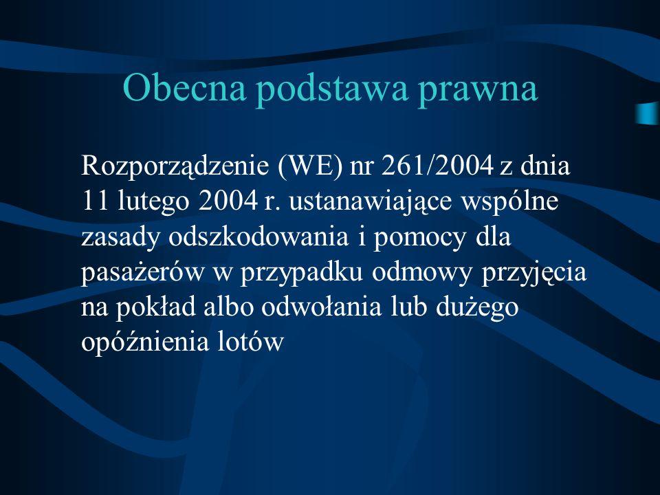 Obecna podstawa prawna Rozporządzenie (WE) nr 261/2004 z dnia 11 lutego 2004 r. ustanawiające wspólne zasady odszkodowania i pomocy dla pasażerów w pr
