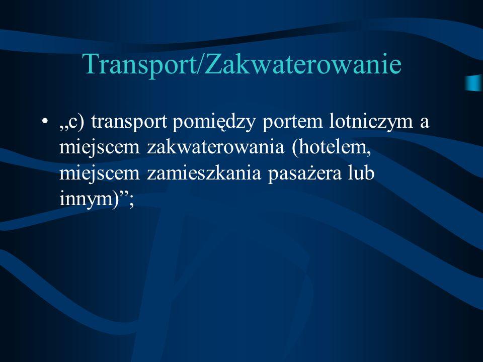 """Transport/Zakwaterowanie """"c) transport pomiędzy portem lotniczym a miejscem zakwaterowania (hotelem, miejscem zamieszkania pasażera lub innym)"""";"""