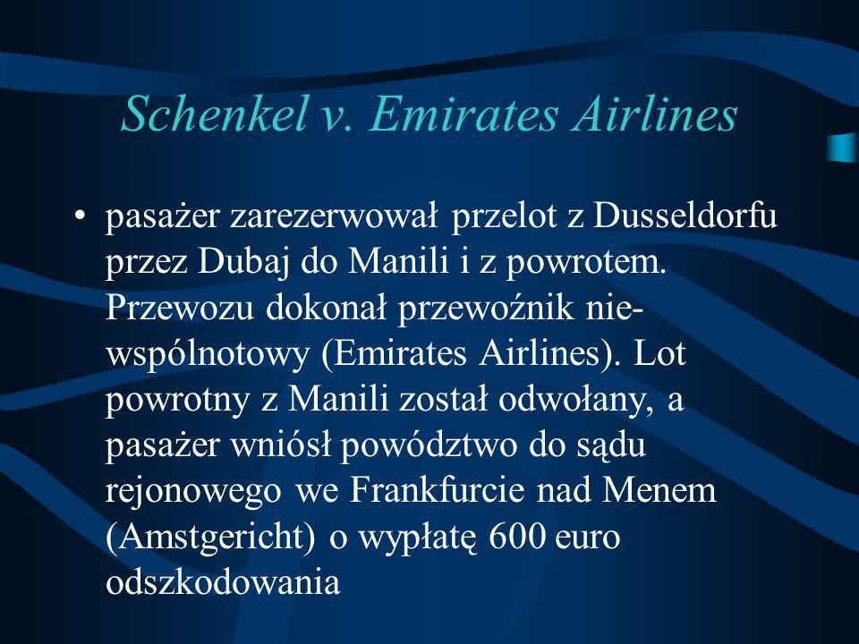Schenkel v. Emirates Airlines pasażer zarezerwował przelot z Dusseldorfu przez Dubaj do Manili i z powrotem. Przewozu dokonał przewoźnik nie- wspólnot