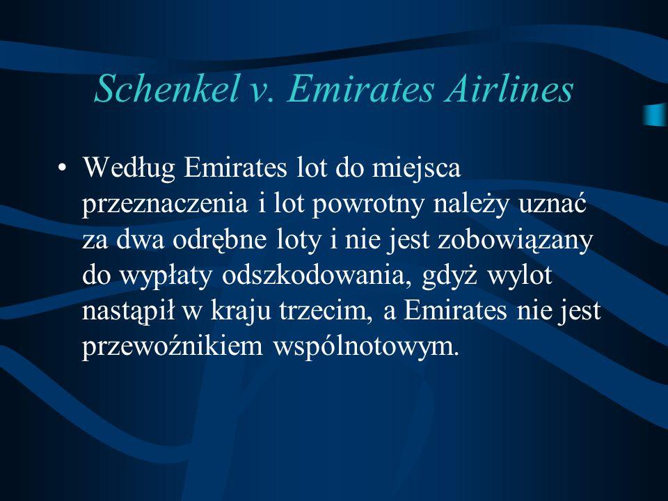 Schenkel v. Emirates Airlines Według Emirates lot do miejsca przeznaczenia i lot powrotny należy uznać za dwa odrębne loty i nie jest zobowiązany do w