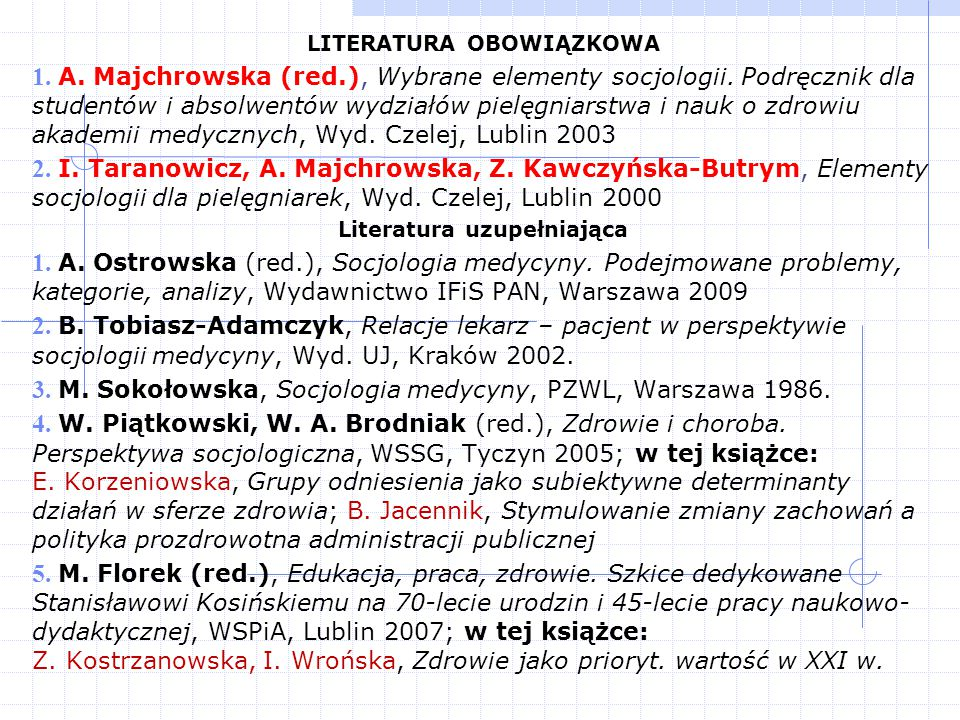 LITERATURA OBOWIĄZKOWA 1. A. Majchrowska (red.), Wybrane elementy socjologii. Podręcznik dla studentów i absolwentów wydziałów pielęgniarstwa i nauk o