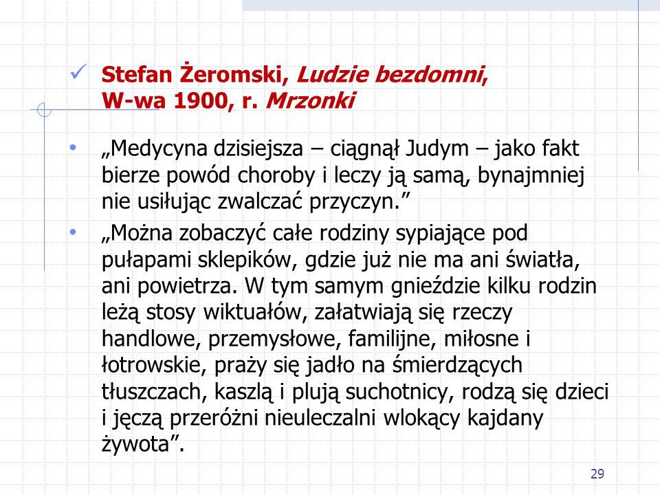 """29 Stefan Żeromski, Ludzie bezdomni, W-wa 1900, r. Mrzonki """"Medycyna dzisiejsza – ciągnął Judym – jako fakt bierze powód choroby i leczy ją samą, byna"""