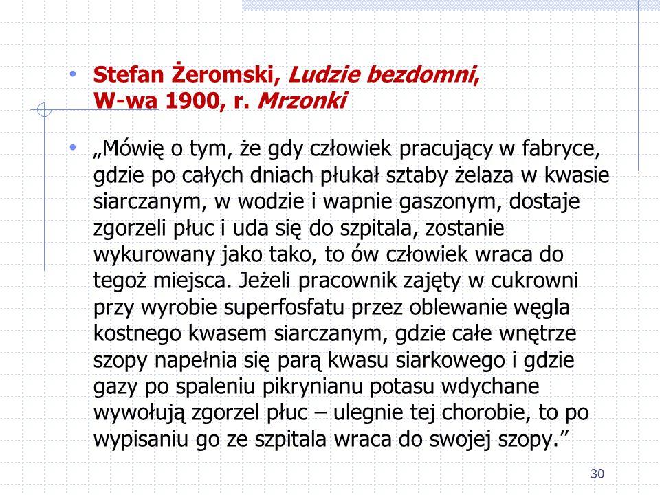 """30 Stefan Żeromski, Ludzie bezdomni, W-wa 1900, r. Mrzonki """"Mówię o tym, że gdy człowiek pracujący w fabryce, gdzie po całych dniach płukał sztaby żel"""