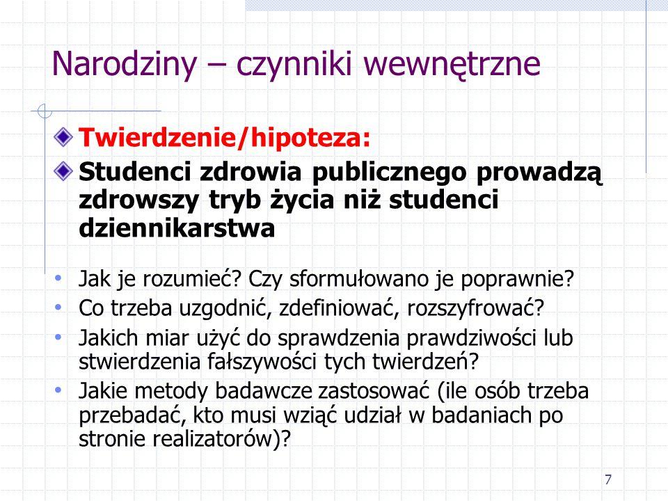 7 Narodziny – czynniki wewnętrzne Twierdzenie/hipoteza: Studenci zdrowia publicznego prowadzą zdrowszy tryb życia niż studenci dziennikarstwa Jak je r