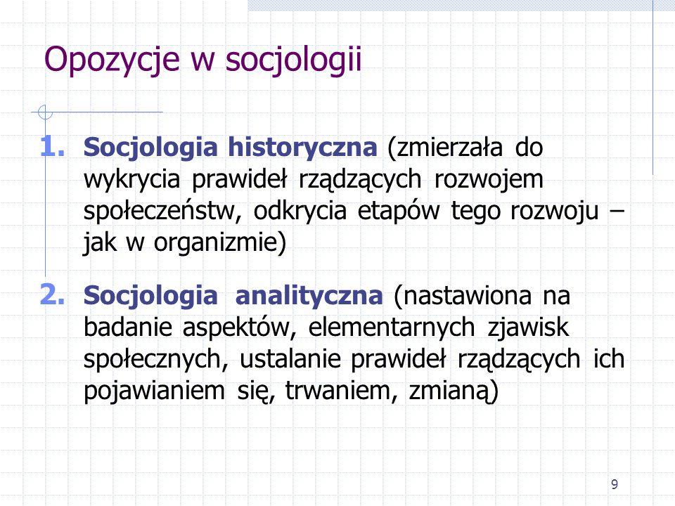 9 1. Socjologia historyczna (zmierzała do wykrycia prawideł rządzących rozwojem społeczeństw, odkrycia etapów tego rozwoju – jak w organizmie) 2. Socj