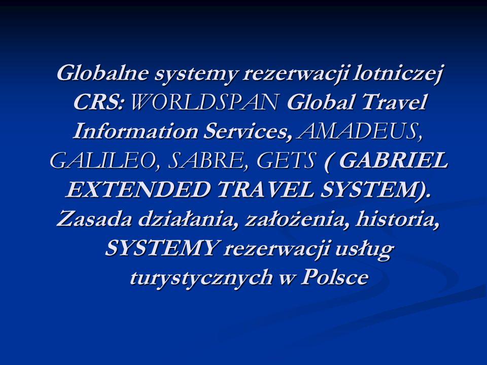 Globalne systemy rezerwacji lotniczej CRS: WORLDSPAN Global Travel Information Services, AMADEUS, GALILEO, SABRE, GETS ( GABRIEL EXTENDED TRAVEL SYSTE