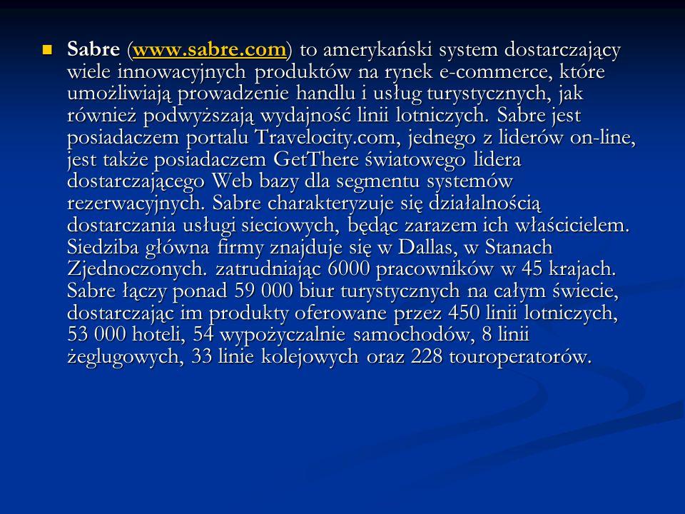 Sabre (www.sabre.com) to amerykański system dostarczający wiele innowacyjnych produktów na rynek e-commerce, które umożliwiają prowadzenie handlu i us