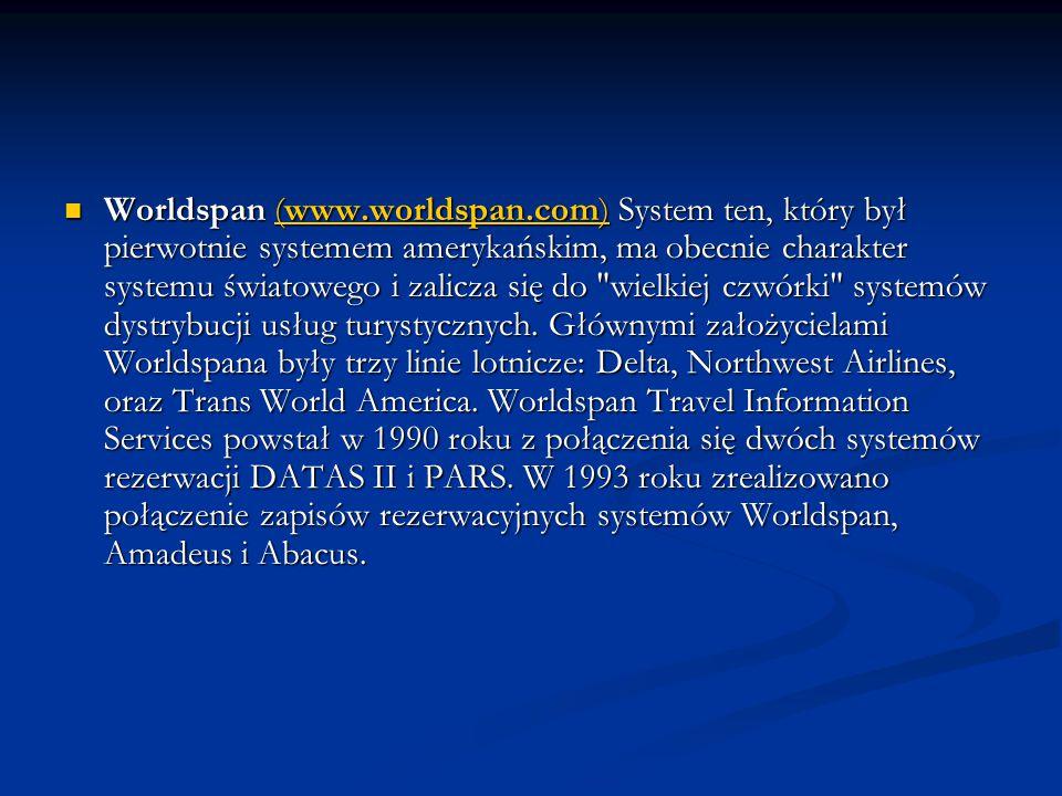 Worldspan (www.worldspan.com) System ten, który był pierwotnie systemem amerykańskim, ma obecnie charakter systemu światowego i zalicza się do