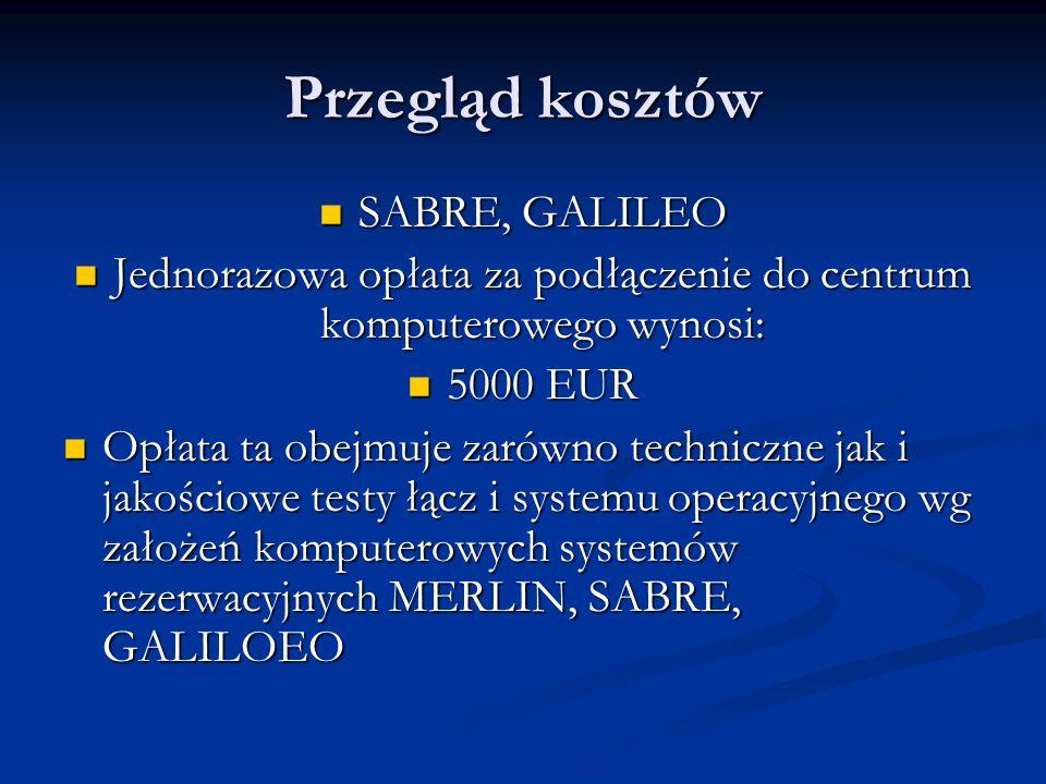 Przegląd kosztów SABRE, GALILEO SABRE, GALILEO Jednorazowa opłata za podłączenie do centrum komputerowego wynosi: Jednorazowa opłata za podłączenie do