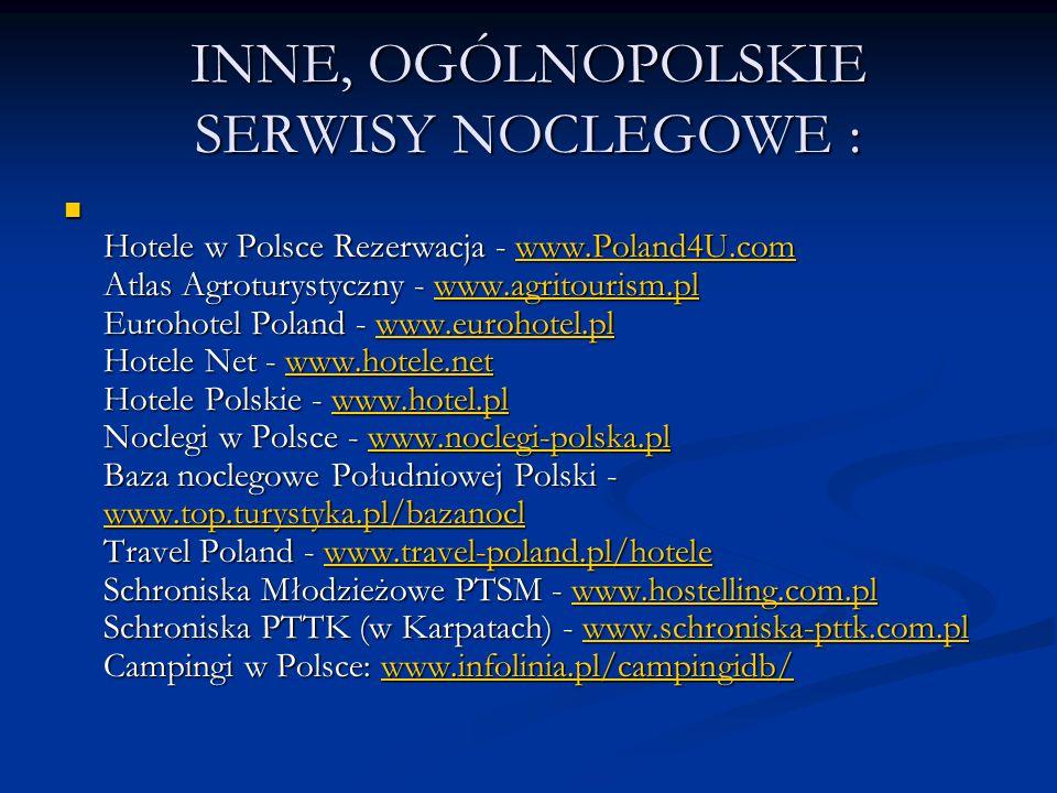 INNE, OGÓLNOPOLSKIE SERWISY NOCLEGOWE : Hotele w Polsce Rezerwacja - www.Poland4U.com Atlas Agroturystyczny - www.agritourism.pl Eurohotel Poland - ww