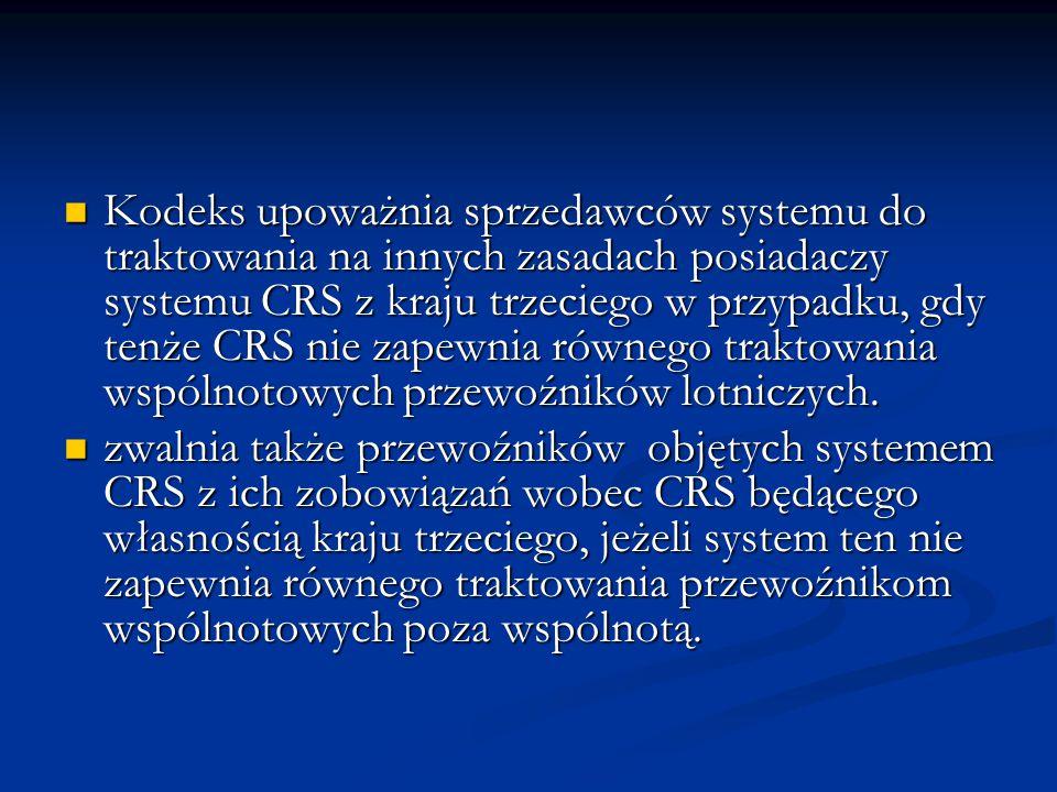 Kodeks upoważnia sprzedawców systemu do traktowania na innych zasadach posiadaczy systemu CRS z kraju trzeciego w przypadku, gdy tenże CRS nie zapewni